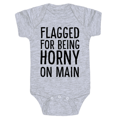 Flagged for Being Horny on Main Baby Onesy
