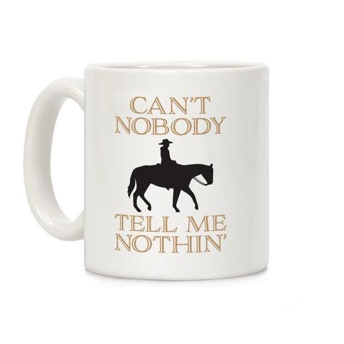 Can't Nobody Tell Me Nothin' Cowboy Coffee Mug