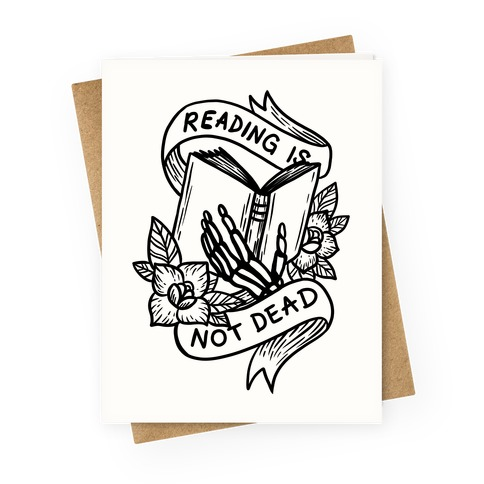 Reading Is Not Dead Greeting Card