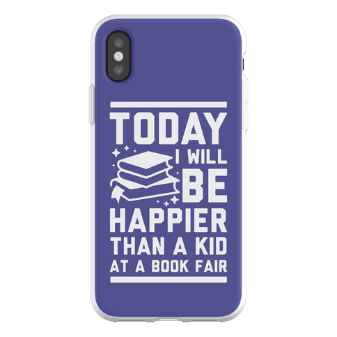 Today I Will Be Happier Than a Kid at a Book Fair Phone Flexi-Case
