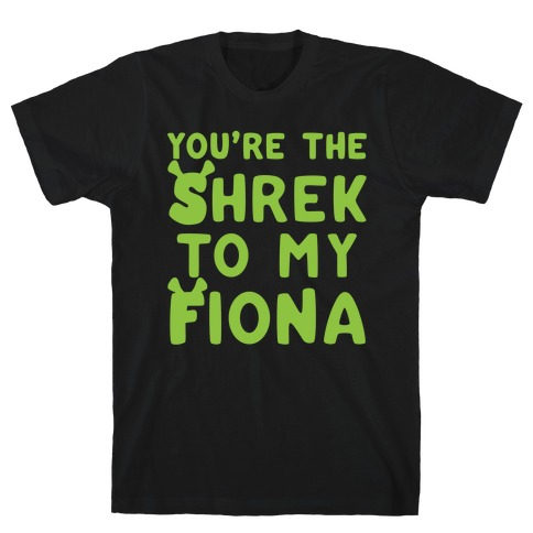 You're The Shrek To My Fiona Parody White Print T-Shirt
