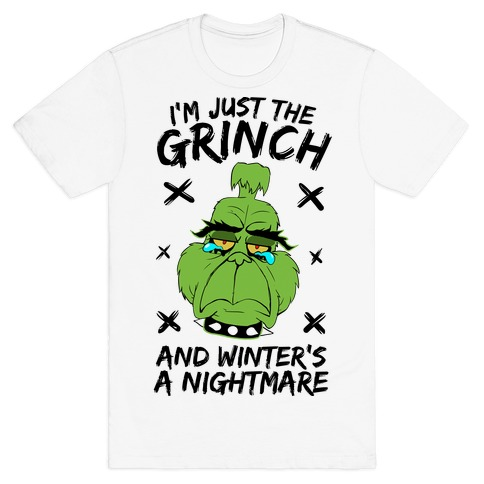 I'm Just The Grinch And Winter's A Nightmare T-Shirt
