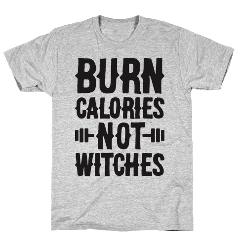 Burn Calories Not Witches Mens T-Shirt
