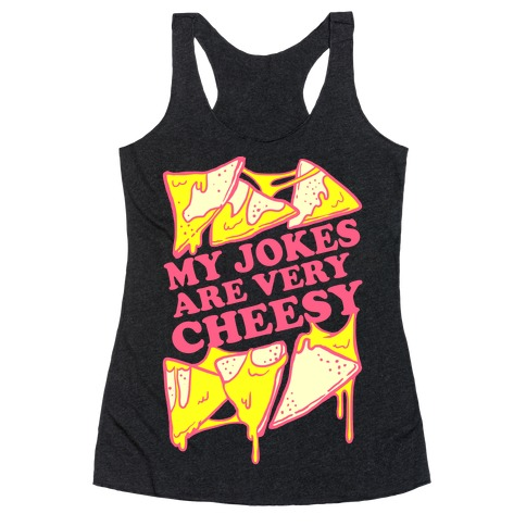 My Jokes Are Very Cheesy Racerback Tank Top