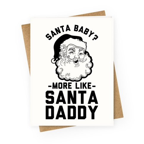 Santa Baby More Like Santa Daddy Greeting Card