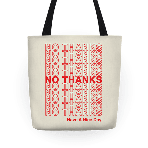 No Thanks Have a Nice Day Parody Tote