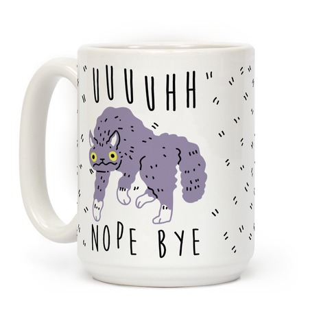 Uh Nope Bye Cat Coffee Mug