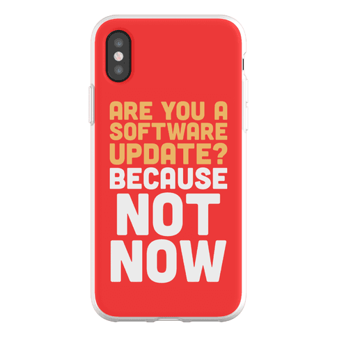 Are You A Software Update? Because Not Now Phone Flexi-Case