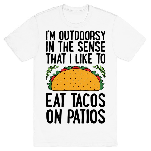 I'm Outdoorsy In The Sense That I Like To Eat Tacos On Patios T-Shirt