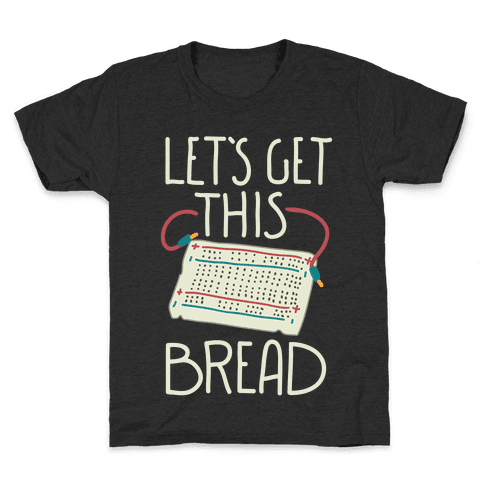 Let's Get this Breadboard Kids T-Shirt