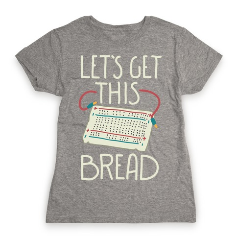 Let's Get this Breadboard Womens T-Shirt