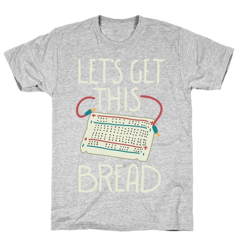 Let's Get this Breadboard T-Shirt