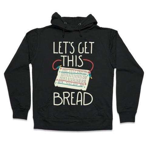 Let's Get this Breadboard Hooded Sweatshirt