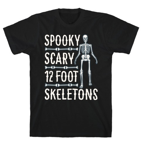 Spooky Scary 12 Foot Skeletons Parody White Print T-Shirt