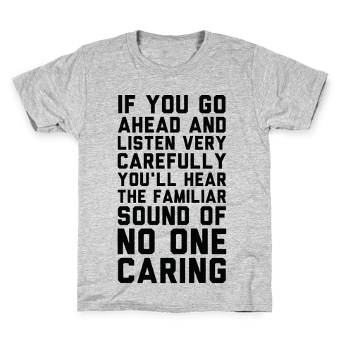 You'll Hear the Familiar Sound of No One Caring Kids T-Shirt