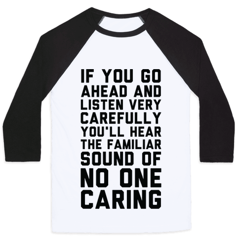 You'll Hear the Familiar Sound of No One Caring Baseball Tee