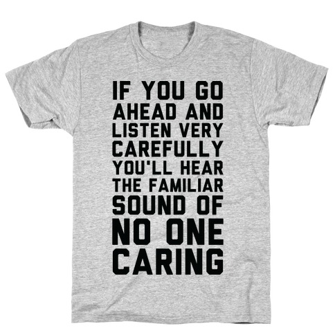 You'll Hear the Familiar Sound of No One Caring T-Shirt