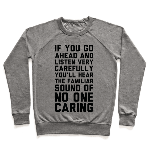 You'll Hear the Familiar Sound of No One Caring Pullover