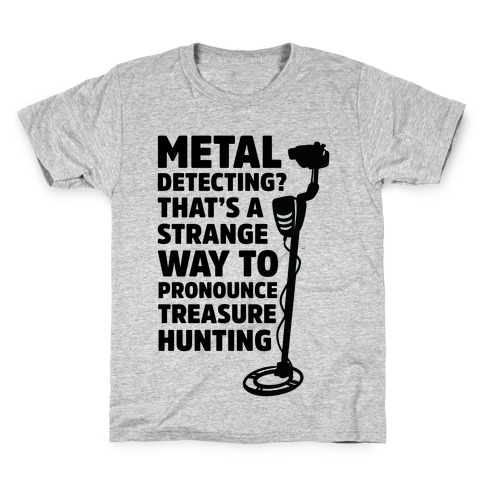 Metal Detecting? That's a Strange Way to Pronounce Treasure Hunting Kids T-Shirt