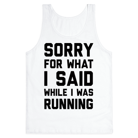 Sorry For What I Said While I Was Running Tank Top