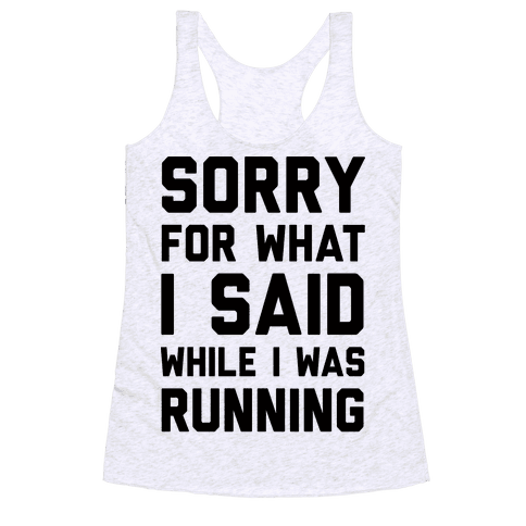 Sorry For What I Said While I Was Running Racerback Tank Top