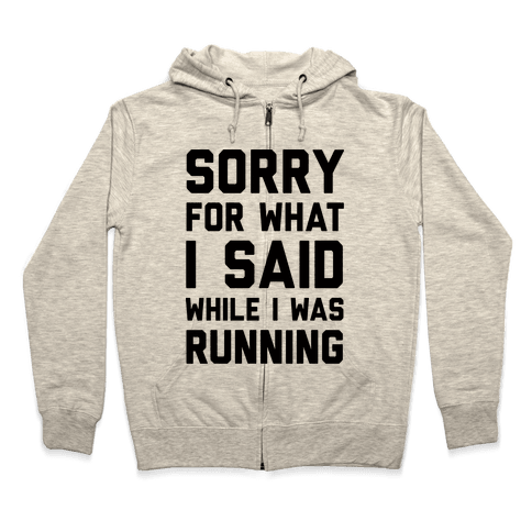 Sorry For What I Said While I Was Running Zip Hoodie