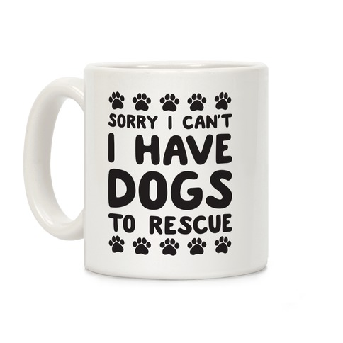 Sorry I Can't I Have Dogs To Rescue Coffee Mug