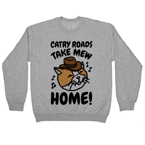Catry Roads Take Mew Home Parody Pullover