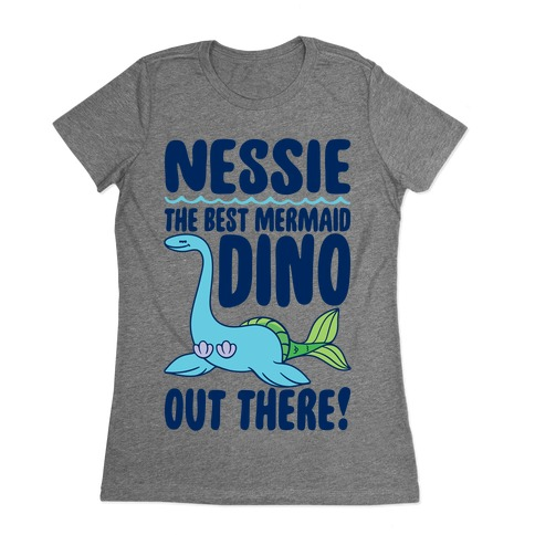 Nessie The Best Mermaid Dino Out There Womens T-Shirt