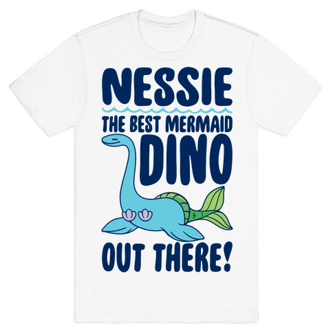 Nessie The Best Mermaid Dino Out There T-Shirt