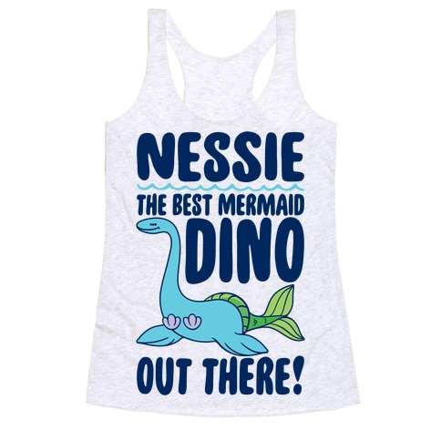 Nessie The Best Mermaid Dino Out There Racerback Tank Top