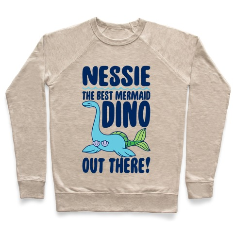 Nessie The Best Mermaid Dino Out There Pullover