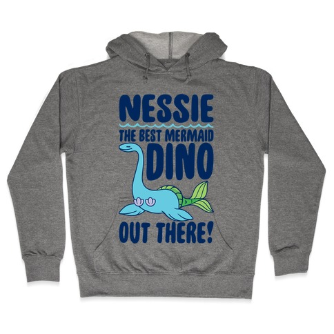 Nessie The Best Mermaid Dino Out There Hooded Sweatshirt