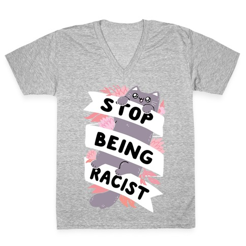 Stop Being Racist V-Neck Tee Shirt