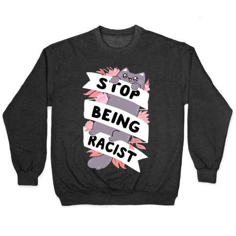 Stop Being Racist Pullover