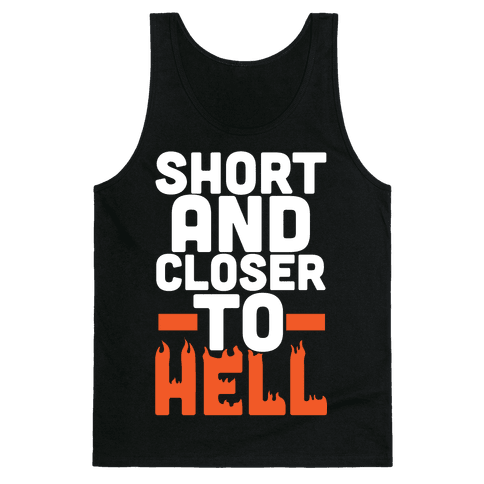 Short and Closer To Hell Tank Top