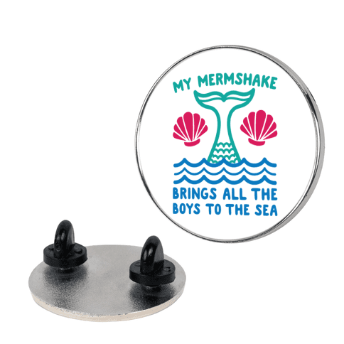 My Mermshake Brings All The Boys To The Sea Pin