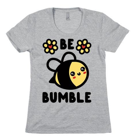Be Bumble Womens T-Shirt