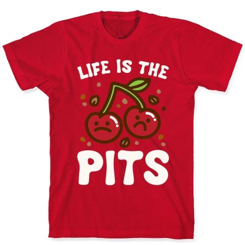 Life Is The Pits Cherry Pun Parody White Print T-Shirt