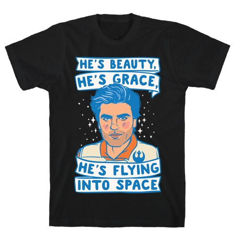 He's Beauty He's Grace He's Flying Into Outer Space Parody White Print T-Shirt