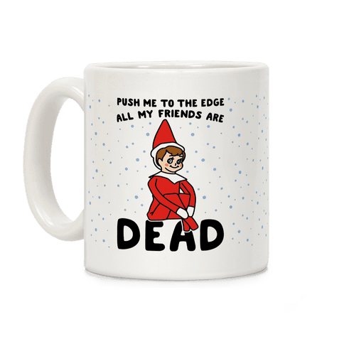 Push Me To The Edge All My Friends Are Dead Parody Coffee Mug