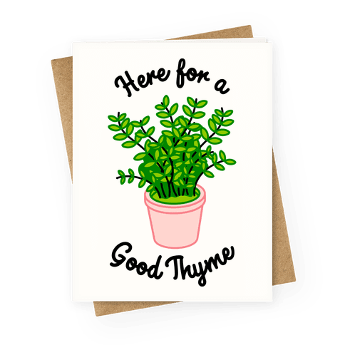 Here For a Good Thyme Greeting Card