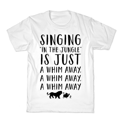 Singing In The Jungle Is Just A Whim Away Kids T-Shirt