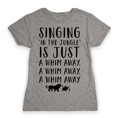 Singing In The Jungle Is Just A Whim Away Womens T-Shirt