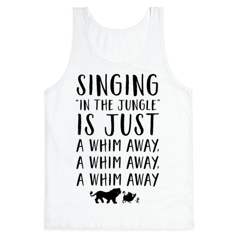 Singing In The Jungle Is Just A Whim Away Tank Top