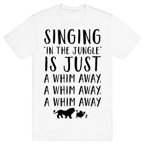 Singing In The Jungle Is Just A Whim Away Mens T-Shirt