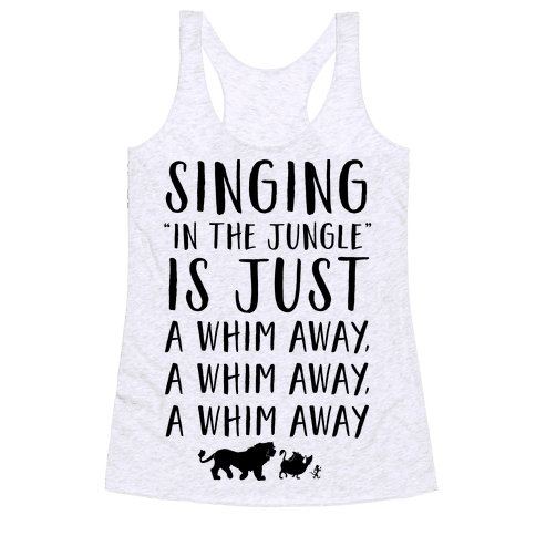 Singing In The Jungle Is Just A Whim Away Racerback Tank Top