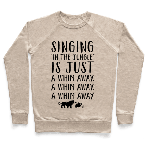 Singing In The Jungle Is Just A Whim Away Pullover