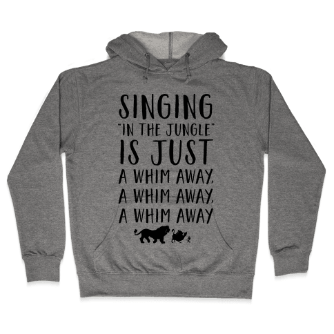 Singing In The Jungle Is Just A Whim Away Hooded Sweatshirt