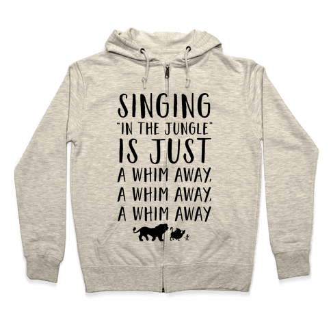 Singing In The Jungle Is Just A Whim Away Zip Hoodie